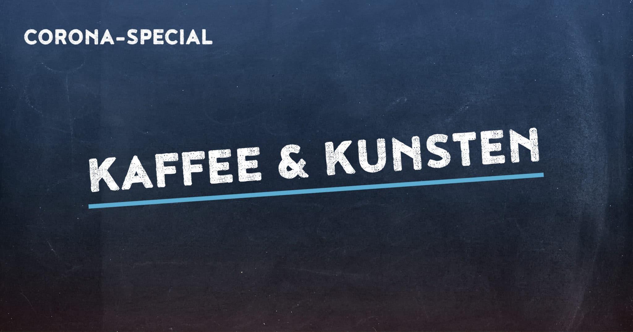Corona-Special: Kaffee & Kunsten